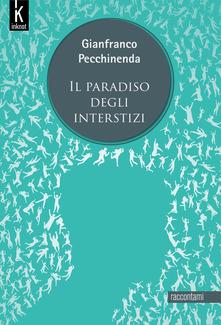 Il paradiso degli interstizi di Gianfranco Pecchinenda