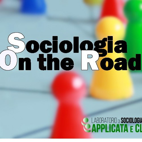 Sociologia on the road- Laboratorio di sociologia pratica, applicata e clinica